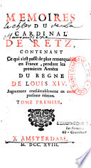 Mémoires du Cardinal de Retz, Contenant Ce qui s'est passé de plus remarquable en France, pendant les premieres Années du Regne de Louis XIV. Augmentez considerablement en cette presente édition