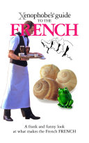 The Xenophobe s Guide to the French