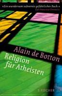 Religion f  r Atheisten   vom Nutzen der Religion f  r das Leben
