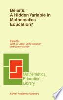 Beliefs  A Hidden Variable in Mathematics Education