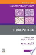Dermatopathology An Issue Of Surgical Pathology Clinics E Book