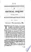 A Critical Inquiry Into the Opinions and Practice of the Ancient Philosophers    With a Preface by the Author of the Divine Legation  Etc