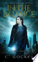 In the Balance: An I Bring the Fire Novella ~ A Loki Story for Fans of Norse Mythology, Urban Fantasy, Contemporary Fantasy, and Paranormal