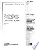 Policy based Finance  Financial Regulation  and Financial Sector Development in Japan