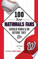 100 Things Nationals Fans Should Know   Do Before They Die