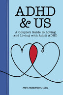 ADHD and Us: A Couple's Guide to Loving and Living with Adult ADHD