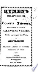 Hymen s Rhapsodies  or Lover s Themes  A collection of original Valentine Verses     for Gentlemen