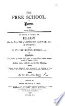 The Free School; a Poem. Second Edition. To which is Added an Elegy on the Death of Edmund Jenney ... and of P. B. Broke, Etc