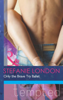 Only the Brave Try Ballet  Mills   Boon Modern Tempted