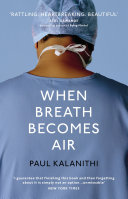 When Breath Becomes Air : number one bestseller shortlisted for the...