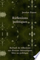 Réflexions Politiques:Recueil De Réflexions Sur Diverses Thématiques Liées Au Politique