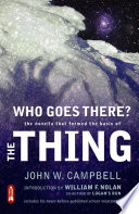 "Who Goes There?: The Novella that Formed the Basis of ""The Thing"""