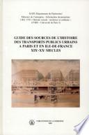 Guide des sources de l histoire des transports publics urbains    Paris et en Ile de France XIXe XXe si  cles