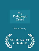 My Pedagogic Creed   Scholar s Choice Edition