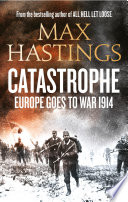 Catastrophe  Europe Goes to War 1914