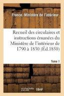 Recueil Des Circulaires Et Instructions Émanées Du Ministère de l'Intérieur de 1790 À 1830