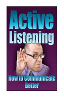 Communication  Active Listening  How to Communicate Better  Improve Communicatio