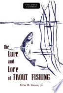 The Lure And Lore Of Trout Fishing : trout fishing a most valuable addition...