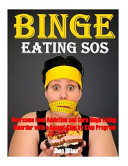 Binge Eating Sos Overcome Food Addiction And Cure Binge Eating Disorder With Prov