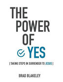 The Power Of Yes : jesus and taking steps in surrender to...