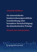 Die österreichische bundesverfassungsrechtliche Grundordnung unter besonderer Berücksichtigung des demokratischen Prinzips