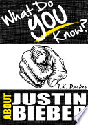 What Do You Know About Justin Bieber  The Unauthorized Trivia Quiz Game Book About Justin Bieber Facts