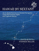 Hawaii by Sextant  An In Depth Exercise in Celestial Navigation Using Real Sextant Sights and Logbook Entries