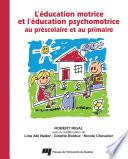 L'éducation Motrice et L'éducation Psychomotrice Au Préscolaire et Au Primaire
