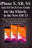 Iphone X Xr Xs And Xs Max User Guide For The Elderly In The New Ios 13