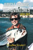 Jungle Fishing Misadventures 1974 2012