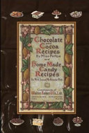 Chocolate and Cocoa Recipes by Miss Parloa and Home Made Candy Recipes by Mrs  Janet Mckenzie Hill