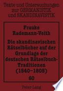 Die skandinavischen Rätselbücher auf der Grundlage der deutschen Rätselbuch-Traditionen (1540-1805)