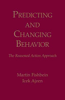 Predicting and changing behavior the reasoned action approach /