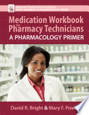 Medication Workbook For Pharmacy Technicians A Pharmacology Primer