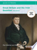 Access To History  Great Britain and the Irish Question 1798 1921 Third Edition