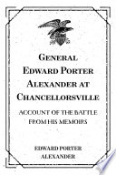 General Edward Porter Alexander at Chancellorsville: Account of the Battle from His Memoirs
