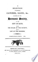A Selection of Favourite Catches  Glees  Etc  as Sung at the Harmonic Society in the City of Bath