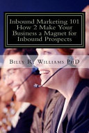 Inbound Marketing 101 How 2 Make Your Business a Magnet for Inbound Prospects