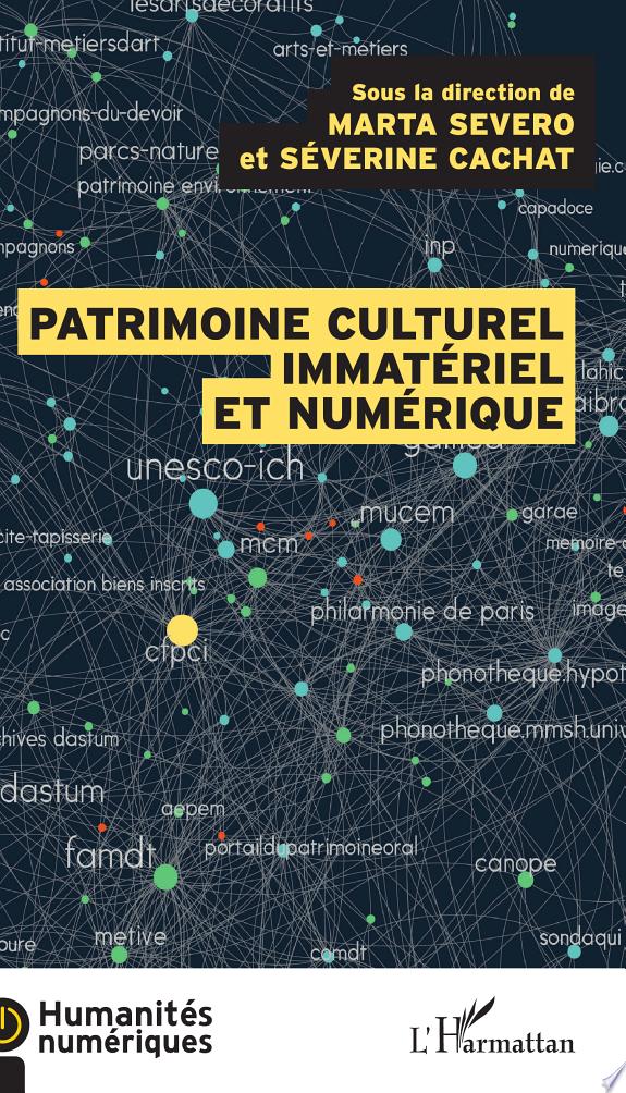 Patrimoine culturel immatériel et numérique : transmission, participation, enjeux / sous la direction de Marta Severo et Séverine Cachat.- Paris : l'Harmattan , DL 2016