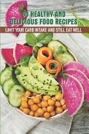 60 Healthy And Delicious Food Recipes Limit Your Carb Intake And Still Eat Well Book PDF