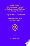 Rudolf Steiner's 'Philosophie der Freiheit' as the Foundation of the Logic of Beholding Thinking. Religion of the Thinking Will. Organon of the New Cultural Epoch. Vol. 1