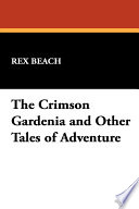 The Crimson Gardenia And Other Tales Of Adventure : was born in to a prominent family and...