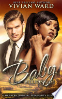 A Baby for the Billionaire  A BWWM Pregnancy Romance Novel