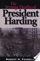 The Strange Deaths of President Harding By His Own Hand Or By