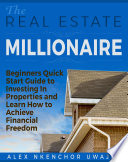 the real estate millionaire beginners quick start guide to investing in properties and learn how to achieve financial freedom