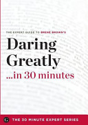 Daring Greatly in 30 Minutes   The Expert Guide to Brene Brown s Critically Acclaimed Book