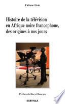Histoire de la t  l  vision en Afrique noire francophone  des origines    nos jours