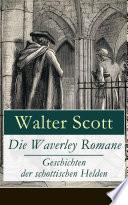 Die Waverley Romane   Geschichten der schottischen Helden  17 Titel in einem Buch   Vollst  ndige deutsche Ausgaben