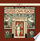 Baby s Own Aesop   Being the Fables Condensed in Rhyme with Portable Morals   Illustrated by Walter Crane