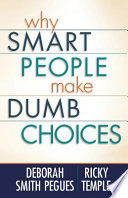 Why Smart People Make Dumb Choices